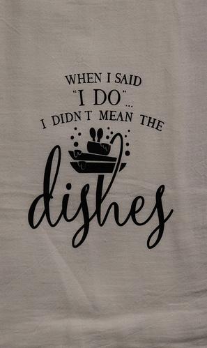 Flour sack towel when I said I do I didn't mean the dishes
